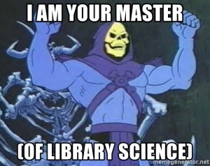 i-am-your-master-of-library-science.jpeg